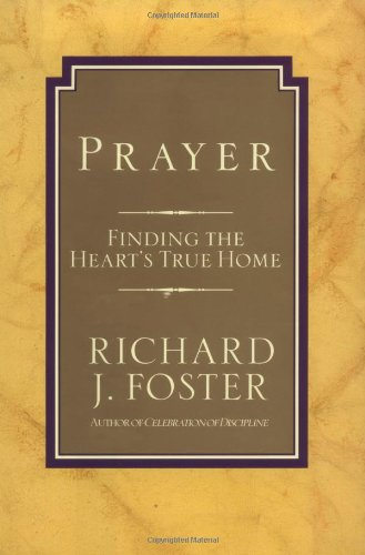 Prayer: Finding the Heart's True Home: Zondervan: 9780060628468: Amazon.com: Books