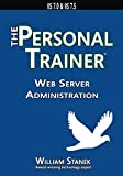 Web Server Administration: The Personal Trainer for IIS 7 0 and IIS 7 5 (The Personal Trainer for Technology)