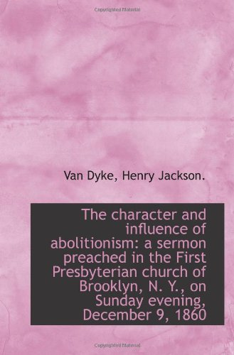 The character and influence of abolitionism: a sermon preached in the First Presbyterian church of B