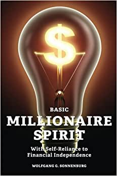Basic Millionaire Spirit: With Self-Reliance To Financial Independence