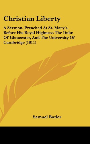 Christian Liberty: A Sermon, Preached at St. Mary's, Before His Royal Highness the Duke of Gloucester, and the University of Cambridge (1