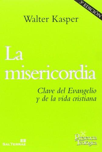 La misericordia: Clave del Evangelio y de la vida cristiana (Presencia Teológica)