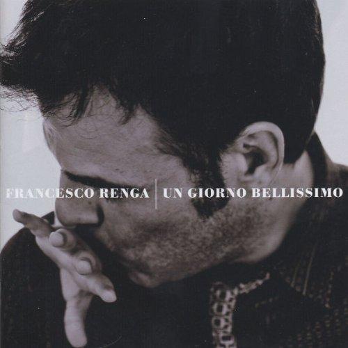 Francesco Renga - Un Giorno Bellissimo - Zortam Music