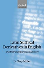 Latin Suffixal Derivatives in English: and Their Indo-European Ancestry (Oxford Linguistics)