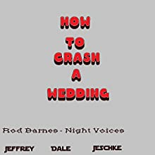 How to Crash a Wedding (       UNABRIDGED) by Jeffrey Jeschke Narrated by Rod Barnes