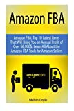 img - for Amazon FBA: Top 10 Latest Items That Will Bring You an Annual Profit of Over $66,000. Learn All About the Amazon FBA Tools for Amazon Sellers (Amazon FBA ... Amazon FBA Business, Amazon FBA Selling) book / textbook / text book
