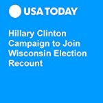 Hillary Clinton Campaign to Join Wisconsin Election Recount | Erin Kelly