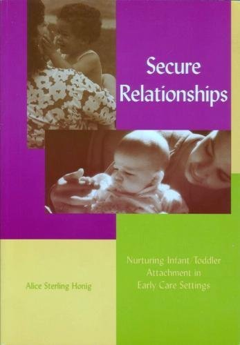 Secure Relationships: Nurturing Infant-Toddler Attachment...