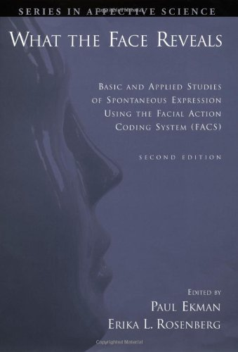 What the Face Reveals: Basic and Applied Studies of Spontaneous Expression Using the Facial Action Coding System (Facs) (Series in Affective Science)