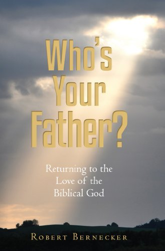 """A bright examination of modern Christianity"" – Kirkus Reviews  Robert Bernecker's Who's Your Father?: Returning to the Love of the Biblical God – Just $2.99 on Kindle"