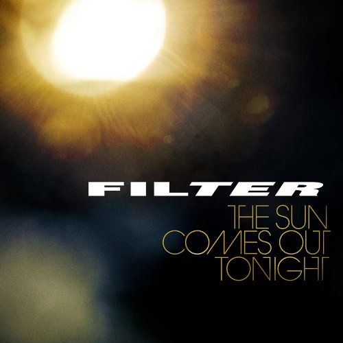 Filter - THE SUN COMES OUT TONIGHT - Zortam Music
