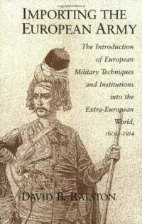 Importing the European Army: The Introduction of European Military Techniques and Institutions in the Extra-European Wor