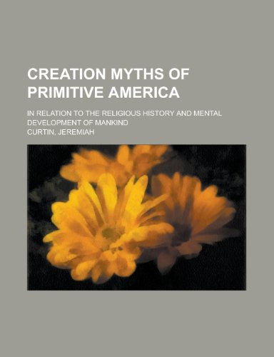 Creation Myths of Primitive America; In Relation to the Religious History and Mental Development of Mankind