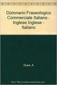Dizionario Fraseologico Commerciale Italiano - Inglese ...
