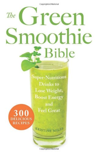 The Green Smoothie Bible: 300 Delicious Recipes front-285932