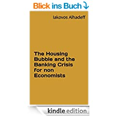 The Housing Bubble and the Banking Crisis for non Economists (English Edition)