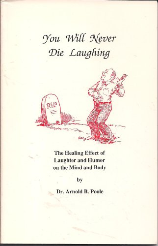 You will never die laughing: The healing effect of laughter and humor on the mind and body ; plus, A collection of funny stories to tickle your funnybone