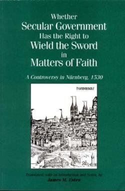 Whether Secular Government Has the Right to Wield the Sword in Matters of Faith: A Controversy in Nurnberg, 1530 (Renais