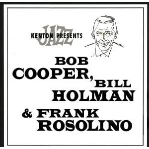 Kenton Presents Bob Cooper, Bill Holman & Frank Rosolino