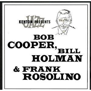 Kenton Presents Bob Cooper, Bill Holman & Frank Rosolino