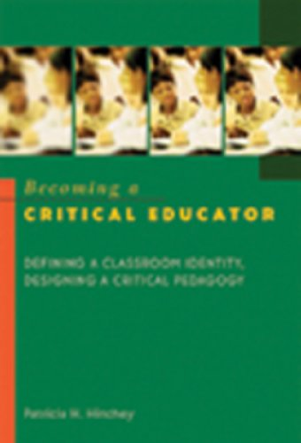 Becoming a Critical Educator Defining a Classroom Identity Designing a Critical Pedagogy Counterpoints New York N Y V 224