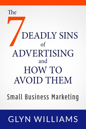 Book: The 7 Deadly Sins of Advertising And How to Avoid Them - Small Business Marketing by Glyn Williams
