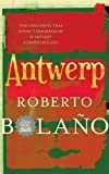 img - for Antwerp by Bolano, Roberto (2011) Hardcover book / textbook / text book