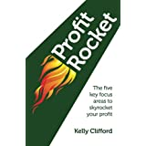 Profit Rocket: The Five Key Focus Areas to Skyrocket Your Profitby Kelly Clifford