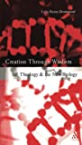 img - for Creation Through Wisdom: Theology and the New Biology book / textbook / text book