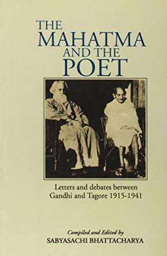 Mahatma and the Poet; Letters and Debates Between Gandhi and Tagore 1915-1941