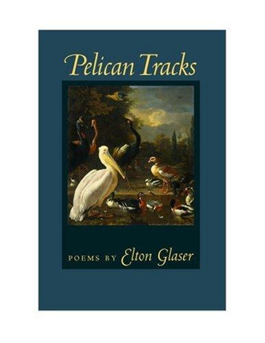 Pelican Tracks (Crab Orchard Series in Poetry), Professor Emeritus Elton Glaser
