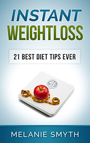 INSTANT WEIGHT LOSS: 21 Best Diet Tips Ever - 21 Pounds in 21 Days