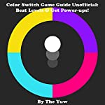 Color Switch Game Guide Unofficial: Beat Levels & Get Power-Ups! |  The Yuw