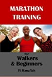 Marathon Training for Walkers and Beginners: The how-to guide for non-runners who want to keep fit and injury-free by Fi Hanafiah (2014-01-22)
