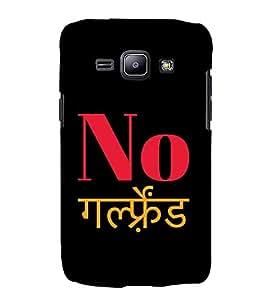 No Girlfriend 3D Hard Polycarbonate Designer Back Case Cover for Samsung Galaxy J2 (2015) :: Samsung Galaxy J2 J200F