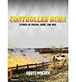 img - for [ CONTROLLED BURN: STORIES OF PRISON, CRIME, AND MEN - IPS ] By Wolven, Scott ( Author) 2005 [ Compact Disc ] book / textbook / text book