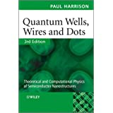 Quantum Wells, Wires and Dots: Theoretical and Computational Physics of Semiconductor Nanostructuresby Paul Harrison