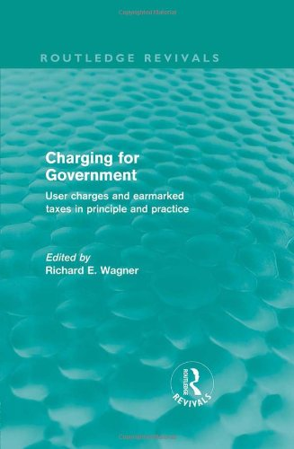 Charging for Government (Routledge Revivals): User charges and earmarked taxes in principle and practice (Volume 14)