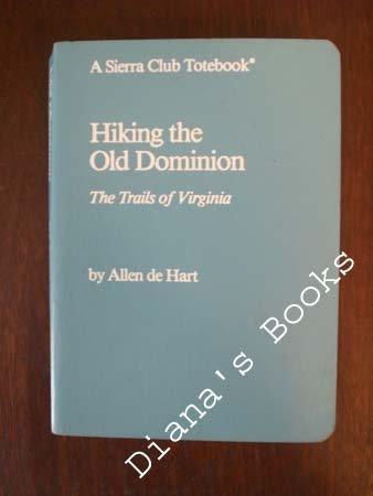 SC-HIKING OLD DOMINION (Sierra Club Totebook), Allen De Hart