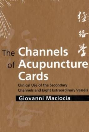 The Channels of Acupuncture Cards: Clinical Use of the Secondary Channels and Eight Extraordinary Vessels, 1e