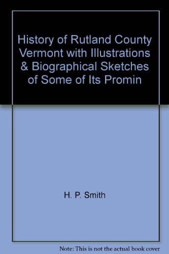 History of Rutland County Vermont with Illustrations & Biographical Sketches of Some of Its Promin