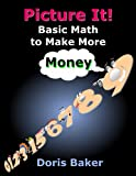 img - for Picture It! Basic Math to Make More Money book / textbook / text book