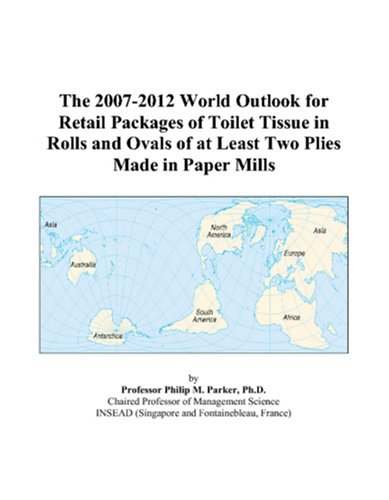 The 2007-2012 World Outlook for Retail Packages of Toilet Tissue in Rolls and Ovals of at Least Two Plies Made in Paper Mills