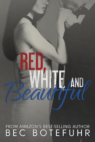 Red, White and Beautiful (The Red and White Series Book #2) by Bec Botefuhr