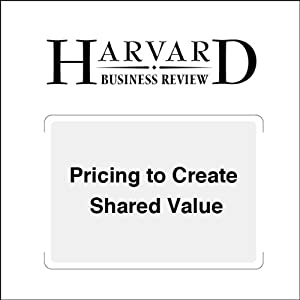 Pricing to Create Shared Value (Harvard Business Review) Periodical