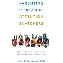 Parenting in the Age of Attention Snatchers: A Step-by-Step Guide to Balancing Your Child's Use of Technology (       UNABRIDGED) by Lucy Jo Palladino Narrated by Abby Craden