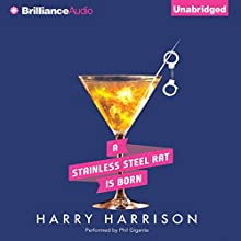 A Stainless Steel Rat Is Born: Stainless Steel Rat, Book 6 Audiobook by Harry Harrison Narrated by Phil Gigante