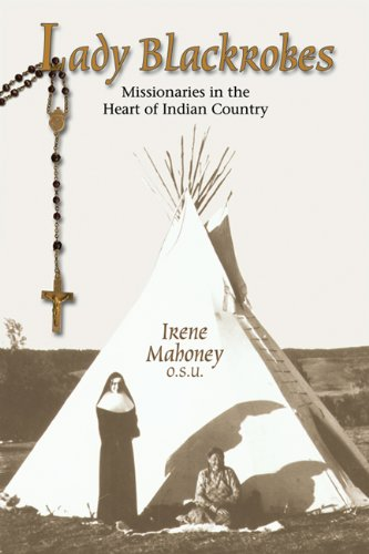Lady Blackrobes: Missionaries in the Heart of Indian Country