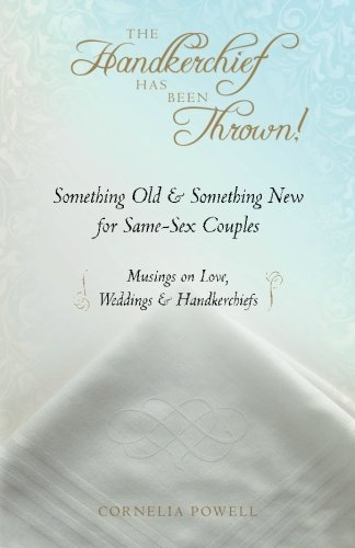 The Handkerchief Has Been Thrown!: Something Old & Something New for Same-Sex Couples ~ Musings on Love, Weddings &a