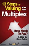 13 Steps to Valuing Your First Multiplex - A Step by Step Giude